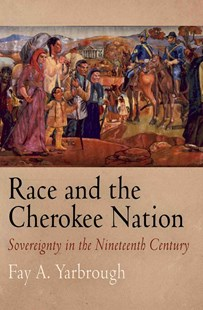 Race and the Cherokee Nation by Fay A. Yarbrough (9780812240566) - HardCover - History Latin America