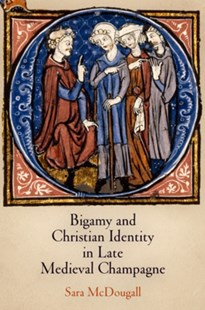 Bigamy and Christian Identity in Late Medieval Champagne by Sara McDougall (9780812243987) - HardCover - History Ancient & Medieval History