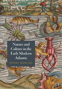 Nature and Culture in the Early Modern Atlantic by Peter C. Mancall (9780812249668) - HardCover - Art & Architecture General Art
