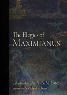 Elegies of Maximianus by Maximianus the Etruscan, A. M. Juster, Michael Roberts (9780812249798) - HardCover - Classic Fiction