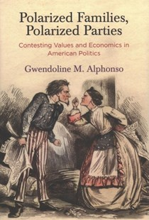 Polarized Families, Polarized Parties by Gwendoline M. Alphonso (9780812250336) - HardCover - Politics Political Issues