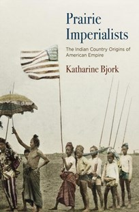 Prairie Imperialists by Katharine Bjork (9780812251005) - HardCover - History Latin America