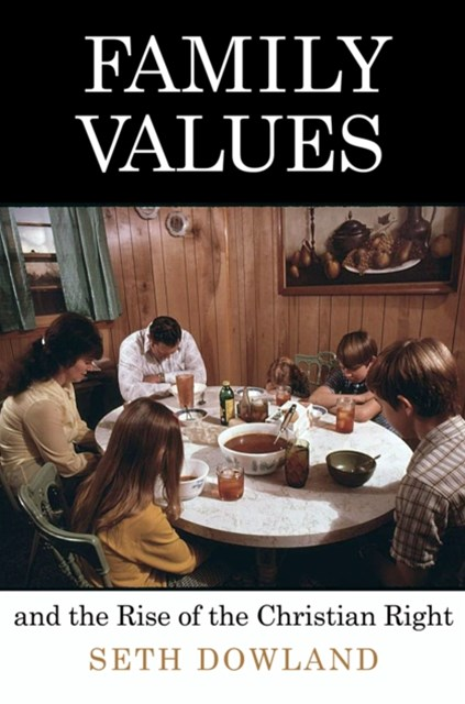 Family Values and the Rise of the Christian Right
