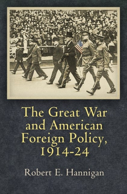 Great War and American Foreign Policy, 1914-24
