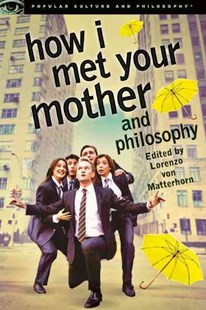 How I Met Your Mother and Philosophy by Lorenzo von Matterhorn, Lorenzo Von Matterhorn (9780812698350) - PaperBack - Philosophy