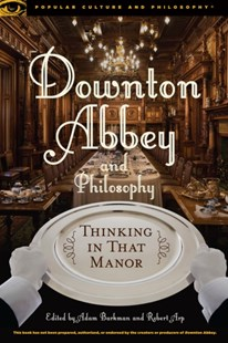 (ebook) Downton Abbey and Philosophy - Entertainment Film Writing