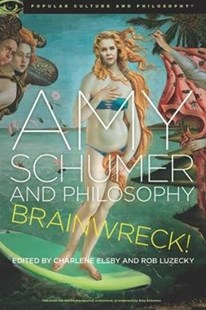 Amy Schumer and Philosophy by Charlene Elsby, Rob Luzecky (9780812699906) - PaperBack - Philosophy