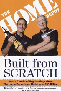 Built From Scratch by Bernie Marcus, Arthur Blank, Bob Andelman (9780812933789) - PaperBack - Biographies Business