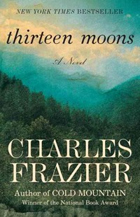Thirteen Moons by Charles Frazier (9780812967586) - PaperBack - Historical fiction