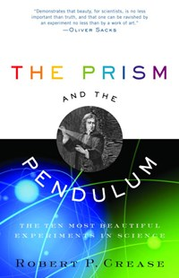 The Prism and the Pendulum by Robert Crease (9780812970623) - PaperBack - Science & Technology Environment