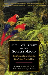 The Last Flight of the Scarlet Macaw by Bruce Barcott (9780812973136) - PaperBack - Biographies General Biographies