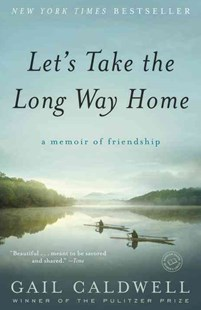 Let's Take the Long Way Home by Gail Caldwell (9780812979114) - PaperBack - Biographies General Biographies