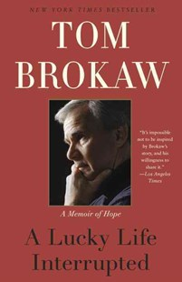 A Lucky Life Interrupted by Tom Brokaw (9780812982084) - PaperBack - Biographies General Biographies