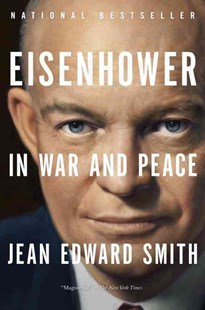 Eisenhower in War and Peace by Jean Edward Smith (9780812982886) - PaperBack - Biographies Military