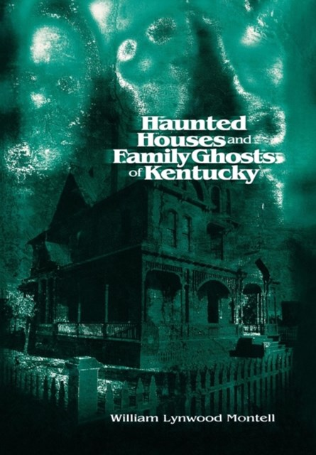 Haunted Houses and Family Ghosts of Kentucky