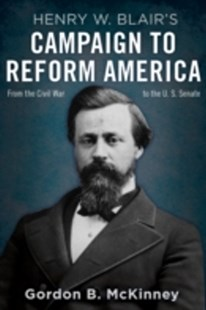 (ebook) Henry W. Blair's Campaign to Reform America - Biographies Political