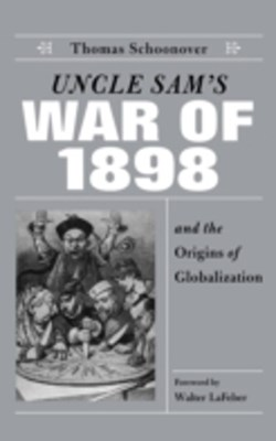 Uncle Sam's War of 1898 and the Origins of Globalization