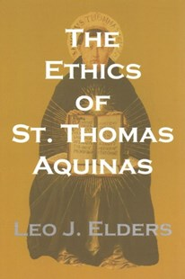 The Ethics of St. Thomas Aquinas by Leo J. Elders (9780813231983) - PaperBack - Philosophy Modern