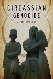 The Circassian Genocide by Walter Richmond (9780813560670) - PaperBack - History European