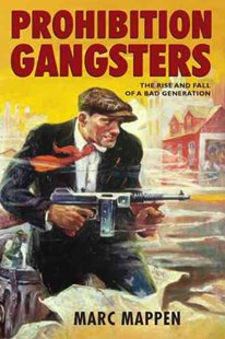 Prohibition Gangsters by Marc Mappen (9780813561158) - HardCover - History Latin America