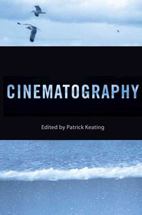 Cinematography by Patrick Keating, Chris Cagle, Lisa Dombrowski, Bradley Schauer, Paul Ramaeker, Christopher Lucas (9780813563497) - PaperBack - Art & Architecture Photography - Technique