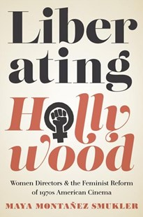 Liberating Hollywood by Maya Montañez Smukler (9780813587486) - HardCover - Business & Finance Organisation & Operations