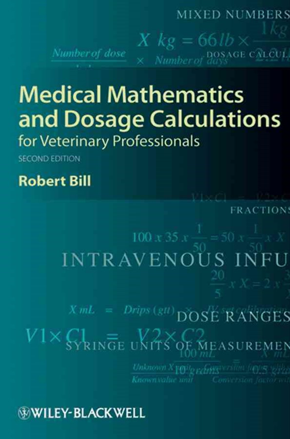 Medical Mathematics and Dosage Calculations for   Veterinary Professionals, Second Edition