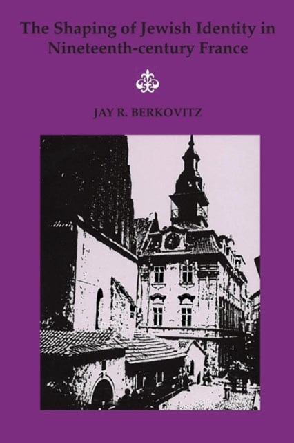 The Shaping of Jewish Identity in Nineteenth-century France