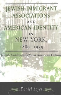 Jewish Immigrant Associations and American Identity in New York, 1880-1939 by Daniel Soyer (9780814344507) - PaperBack - History North America