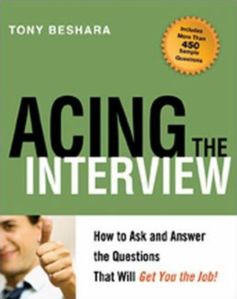 Acing the Interview. How to Ask and Answer the Questions That Will Get You the Job