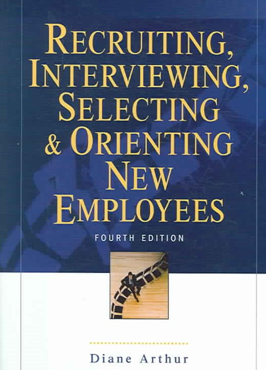 Recruiting, Interviewing, Selecting and Orienting New Employees