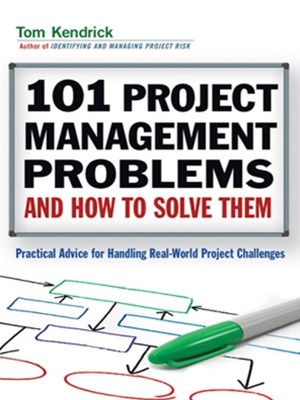 101 Project Management Problems and How to Solve Them