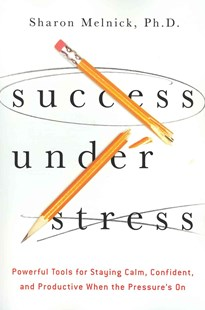 Success Under Stress: Powerful Tools For Staying Calm, Confident, And Productive When The Pressure's On by Sharon Melnick (9780814432129) - PaperBack - Business & Finance Careers
