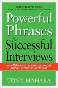 Powerful Phrases For Successful Interviews: Over 400 Ready-To-Use Words And Phrases That Will Get You The Job You Want by Tony Beshara, Phil McGraw (9780814433546) - PaperBack - Business & Finance Careers