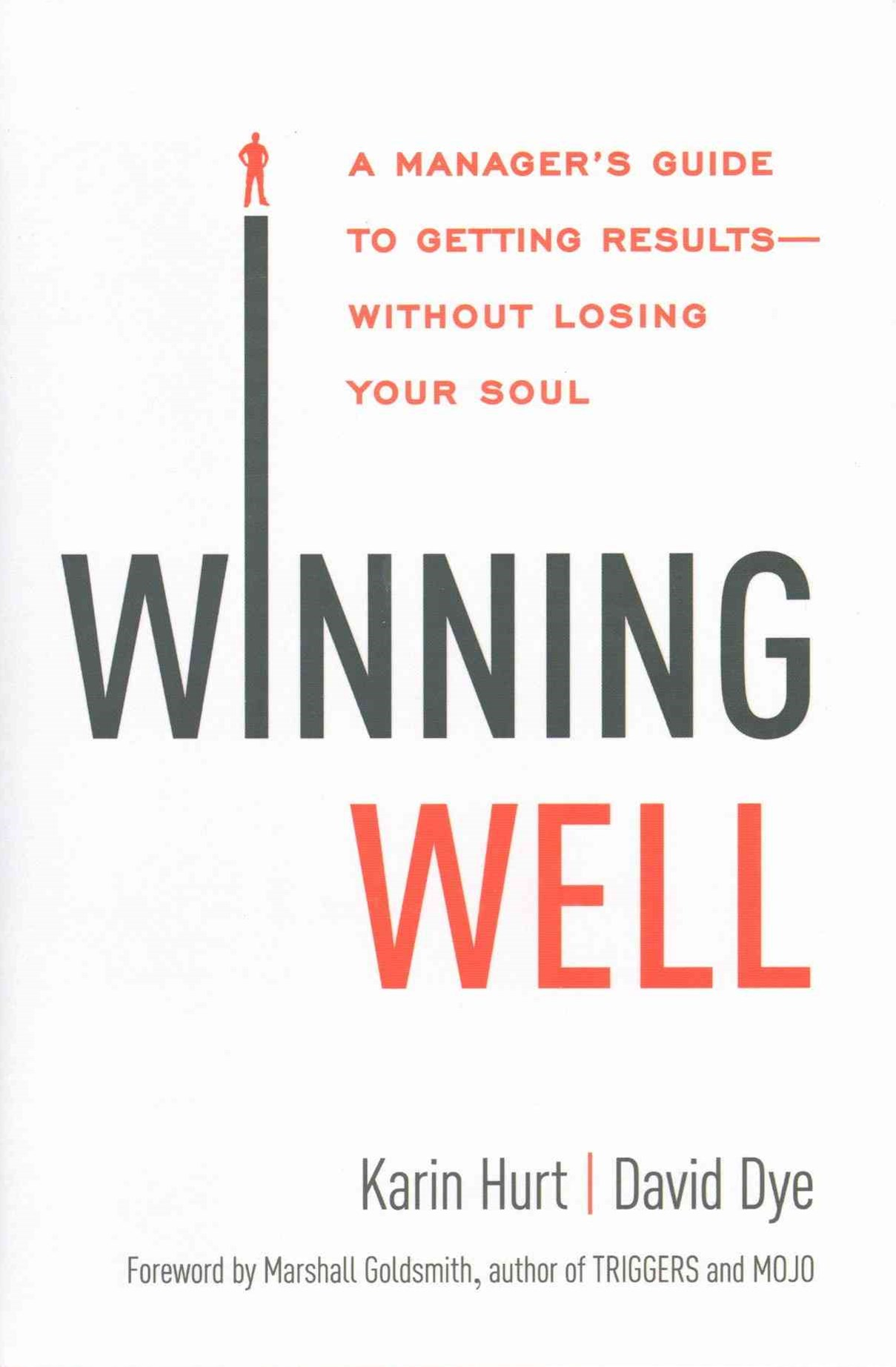 Winning Well: A Manager's Guide To Getting Results - Without Losing YourSoul