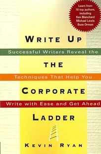 Write Up The Corporate Ladder: Successful Writers Reveal The Techniques That Help You Write With Ease And Get Ahead by Kevin Ryan (9780814474631) - PaperBack - Business & Finance Business Communication