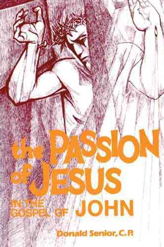 The Passion of Jesus in the Gospel of John