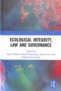 Ecological Integrity, Law and Governance by Laura Westra, Klaus Bosselmann, Janice Gray (9780815394631) - HardCover - Philosophy Modern