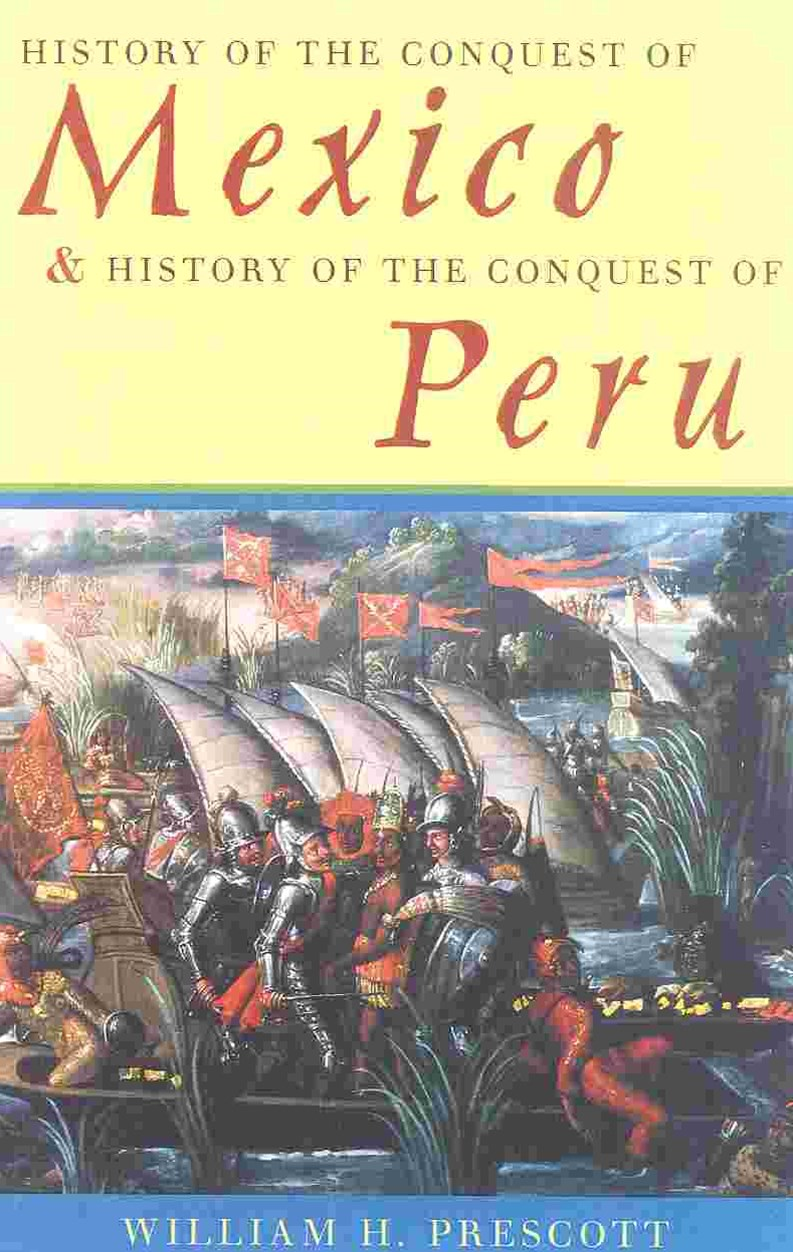 History of the Conquest of Mexico and History of the Conquest of Peru