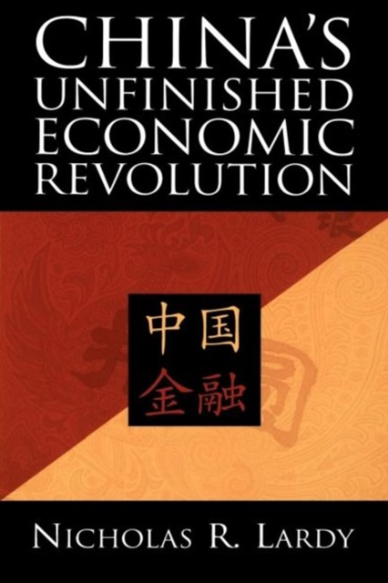 "Chinaâ""¢s Unfinished Economic Revolution"