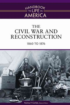 The Civil War and Reconstruction, 1860 - 1876