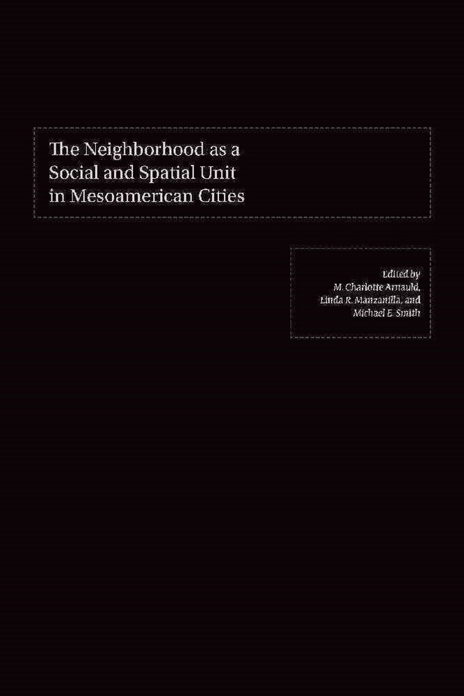 Neighborhood as a Social and Spatial Unit in Mesoamerican Cities