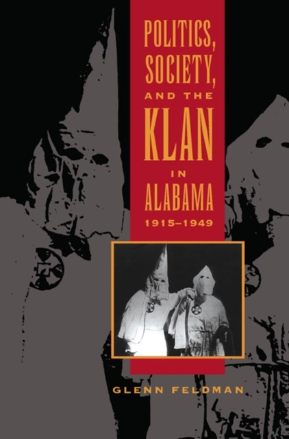 Politics, Society, and the Klan in Alabama, 1915-1949