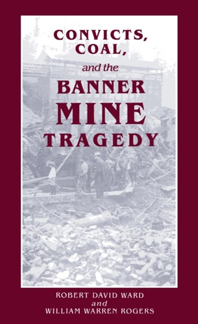 Convicts, Coal, and the Banner Mine Tragedy