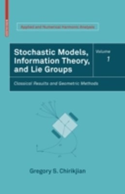 Stochastic Models, Information Theory, and Lie Groups, Volume 1