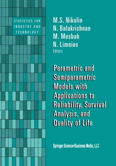 Parametric and Semiparametric Models with Applications to Reliability, Survival Analysis, and Quali