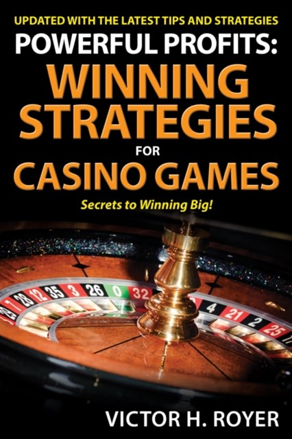 Powerful Profits Winning Strategies For Casino Games