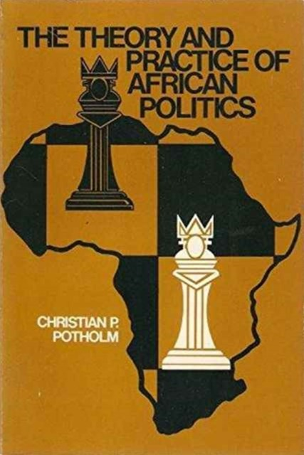 The Theory and Practice of African Politics