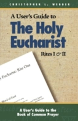 User's Guide to the Holy Eucharist Rites I and II