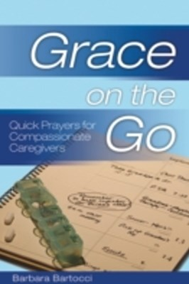 Grace on the Go: Quick Prayers for Compassionate Caregivers